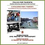 Italian for Tourists Eighth Lesson: Directions and Means of Transport: L' Italiano per i Turisti Ottava Lezione: Indicazioni e Mezzi di Trasporto | Lee DeMilo