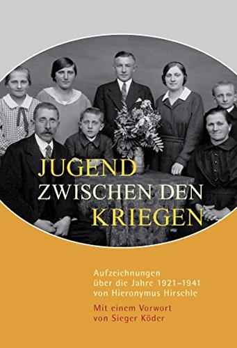 jugend-zwischen-den-kriegen-aufzeichnungen-ber-die-jahre-1921-1941-von-hieronymus-hirschle