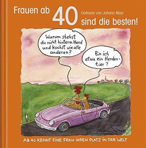 Frauen ab 40 sind die besten!: Cartoon-Geschenkbuch zum runden Geburtstag. Mit Silberfolienprägung Gebundenes Buch – 1. Oktober 2012 Korsch Verlag Johann Mayr 3782785886 Geschenkband
