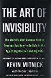 img - for The Art of Invisibility: The World's Most Famous Hacker Teaches You How to Be Safe in the Age of Big Brother and Big Data book / textbook / text book