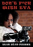 Don't F*ck With Eva: Part 1