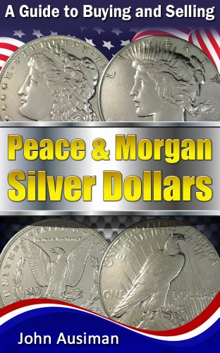 A Guide to Buying and Selling Peace & Morgan Silver Dollars (U.S. Silver Coin Series Book 2) ()