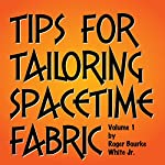 Tips for Tailoring Spacetime Fabric, Vol. 1 | Roger Bourke White Jr.