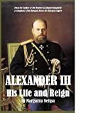 Alexander III: His Life and Reign