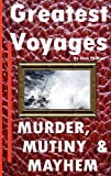 Greatest Voyages. Murder, Mutiny and Mahem, Alan Phillips, 1921936762