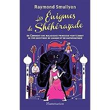 Les énigmes de Shéhérazade: ou Comment une malicieuse princesse vient à bout de 200 questions de logique et de mathématiques (CONNAISSSANCE F)