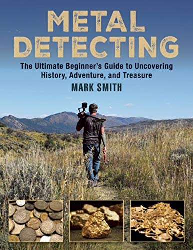 (Metal Detecting: The Ultimate Beginner?s Guide to Uncovering History, Adventure, and Treasure)