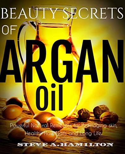 - Beauty Secrets Of Argan Oil: Powerful Natural remedies for Anti-aging skin, Healthy Hair, Nails and Long Life (argan oil, essential oils,100 percent pure ... Essential Oil, Argan Oil Benefits, Book 1)