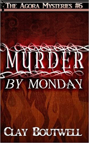 Murder by Monday: A 19th Century Historical Murder Mystery (The Agora Mystery Series) (Volume 6): Clay Boutwell: 9781975878221: Amazon.com: Books