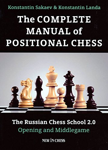 The Complete Manual of Positional Chess: The Russian Chess School 2.0 - Opening and - Complete Manual