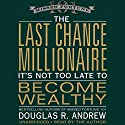 The Last Chance Millionaire: It's Not Too Late to Become Wealthy Audiobook by Douglas Andrew Narrated by Douglas Andrew