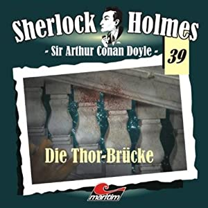 die thor br cke sherlock holmes 39 performance sir arthur conan doyle. Black Bedroom Furniture Sets. Home Design Ideas