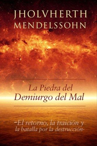 La Piedra del Demiurgo del Mal: El retorno, la traicion y la batalla por la destruccion (Volume 3) (Spanish Edition) [Jholvherth Mendelssohn] (Tapa Blanda)