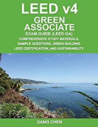 LEED v4 Green Associate Exam Guide (LEED GA): Comprehensive Study Materials, Sample Questions, Green Building LEED Certification, and Sustainability (Green Associate Exam Guide Series) (Volume 1)
