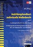 Ausbildungshandbuch audiovisuelle Medienberufe 3: Ausbildungshandbuch für das dritte Lehrjahr. AV-Mediengestalter / AV-Mediengestalterin Bild und Ton, Film- und Videoeditor / Film- und Videoeditorin