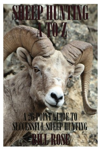 Sheep Hunting A to Z: A 26-Point Guide to Successful Sheep Hunting