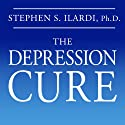 The Depression Cure: The 6-Step Program to Beat Depression without Drugs Audiobook by Stephen S. Ilardi Narrated by Jeffrey Kafer