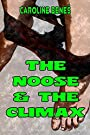 The Noose and the Climax [Erotica Punishment BDSM S&M Hanging Embarrassment Gallows Exposed] by [Beneš, Caroline]
