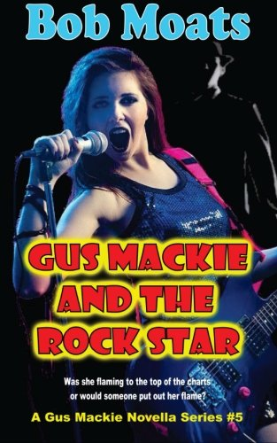 Read Online Gus Mackie and the Rock Star (Gus Mackie novella series) (Volume 5) ebook
