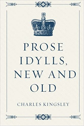 Prose Idylls, New and Old: Charles Kingsley: 9781523863372