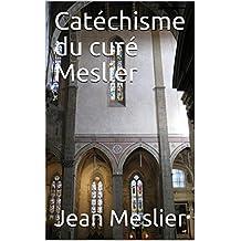 Catéchisme du curé Meslier (French Edition)