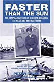 Faster Than the Sun: The Compelling Story of a Record-breaking Test Pilot and WWII Navy Flyer