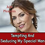 Tempting and Seducing My Special Man : Extreme Taboo Forbidden Erotica | Julie Pleasures