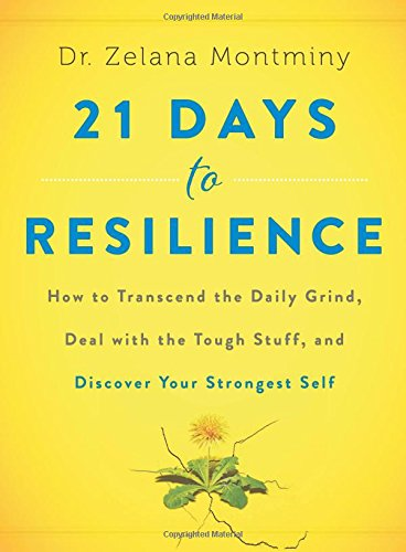 21-days-to-resilience-how-to-transcend-the-daily-grind-deal-with-the-tough-stuff-and-discover-your-s