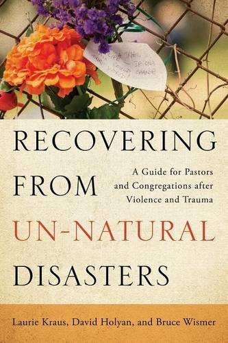 Recovering From Un Natural Disasters  A Guide For Pastors And Congregations After Violence And Trauma