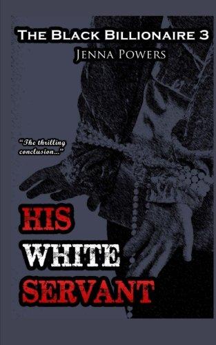 Read Online The Black Billionaire 3: His White Servant pdf epub
