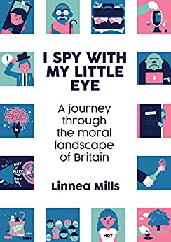 I Spy with My Little Eye: A journey through the moral landscape of Britain by [Mills, Linnea]