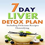 7-Day Liver Detox Plan: Including Delicious Detoxifying Recipes | Kelly Meral