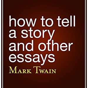 how to tell a story and other essays audiobook mark twain  how to tell a story and other essays audiobook