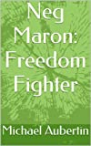 Front cover for the book Neg Maron: Freedom Fighter by Michael Aubertin