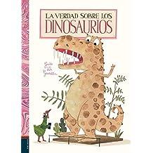 La verdad sobre los dinosaurios (Spanish Edition) Mar 15, 2019