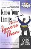 Know Your Limits - Then Ignore Them, John Mason, 1890900125