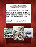An Address Delivered Before the South-Carolina Institute, Joseph Henry Lumpkin, 1275704263