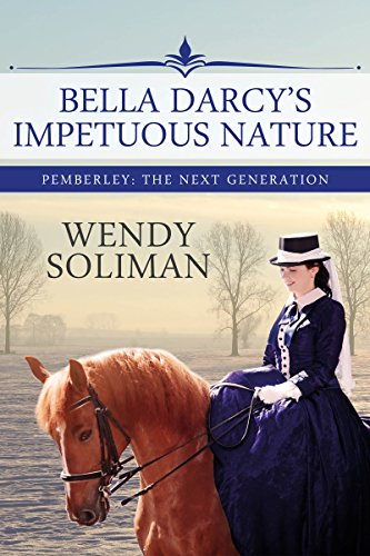 Bella Darcy's Impetuous Nature: A Pride and Prejudice Variation (Pemberley: The Next Generation Book 3)