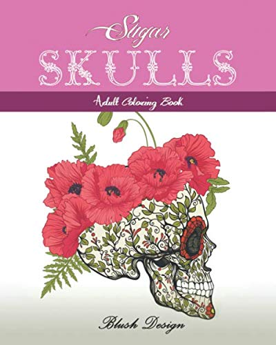 Sugar Skulls: Adult Coloring Book (Stress Relieving designs, Creative Fun Drawing for Grownups & Teens