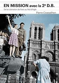 En mission avec la 2e D.B. De la libération de Paris au nid d'aigle d'Hitler par Pierre Coatpéhen