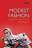 Modest Fashion : Styling Bodies, Mediating Faith, , 1780763832