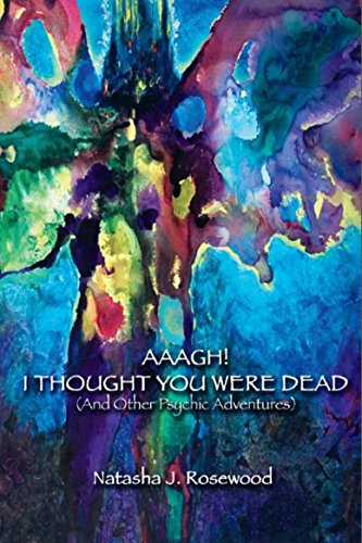 (Aaagh! I Thought You Were Dead - And Other Psychic Adventures (Intuitive Intelligence Book 2))