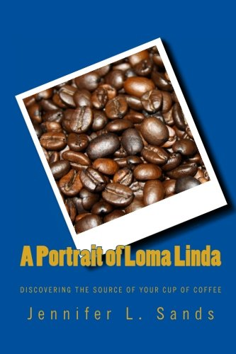 A Representation of Loma Linda: Discovering the source of your cup of coffee