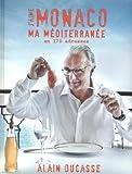J'aime Monaco : Ma méditerranée en 170 adresses by Ducasse, Alain, Gantié, Jacques, Tachon, Pierre published by LEC (Les Editions Culinaires) (2011)