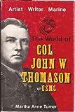 The World of Col. John W. Thomason, USMC, Martha A. Turner, 0890154392