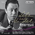 Leben heißt Handeln: Begegnungen mit Albert Camus | Albert Camus