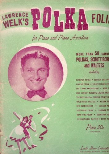 Lawrence Welk's Polka Folio for Piano and Piano Accordion (More Than 50 Famous Polka, Schottisches and Waltzes) (Lawrence Welk Piano)