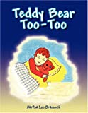 Teddy Bear Too-Too, Martha Lee Brannock, 1425741436