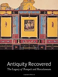 Antiquity Recovered: The Legacy of Pompeii and Herculaneum (J. Paul Getty Museum)