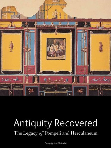 Antiquity Recovered: The Legacy of Pompeii and Herculaneum (J. Paul Getty Museum) pdf epub